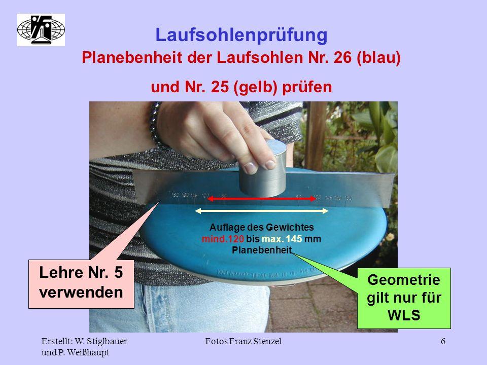 Erstellt: W. Stiglbauer und P. Weißhaupt Fotos Franz Stenzel6 Laufsohlenprüfung Planebenheit der Laufsohlen Nr. 26 (blau) und Nr. 25 (gelb) prüfen Leh