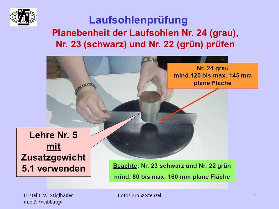 Erstellt: W. Stiglbauer und P. Weißhaupt Fotos Franz Stenzel7 Laufsohlenprüfung Planebenheit der Laufsohlen Nr. 24 (grau), Nr. 23 (schwarz) und Nr. 22
