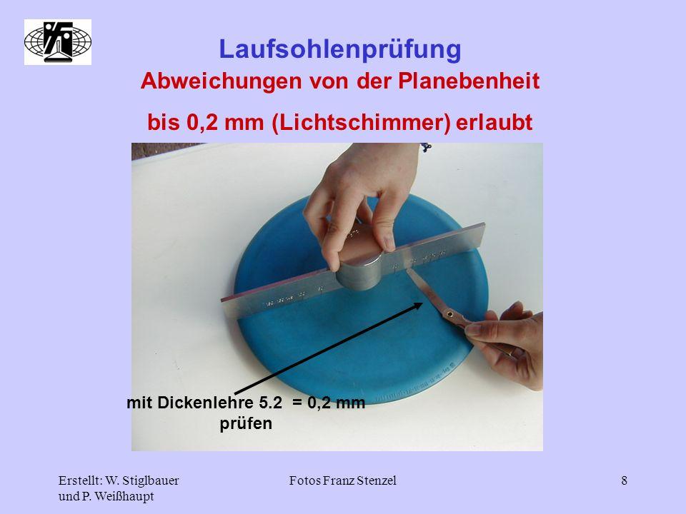 Erstellt: W. Stiglbauer und P. Weißhaupt Fotos Franz Stenzel8 Laufsohlenprüfung Abweichungen von der Planebenheit bis 0,2 mm (Lichtschimmer) erlaubt m