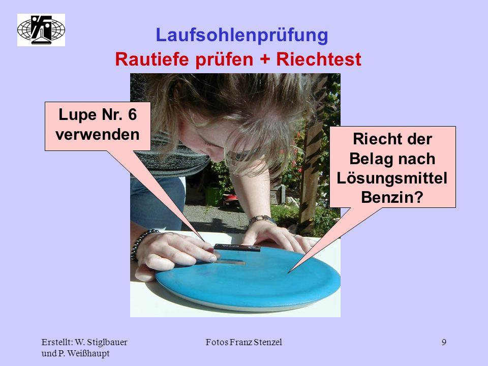 Erstellt: W. Stiglbauer und P. Weißhaupt Fotos Franz Stenzel9 Laufsohlenprüfung Rautiefe prüfen + Riechtest Lupe Nr. 6 verwenden Riecht der Belag nach