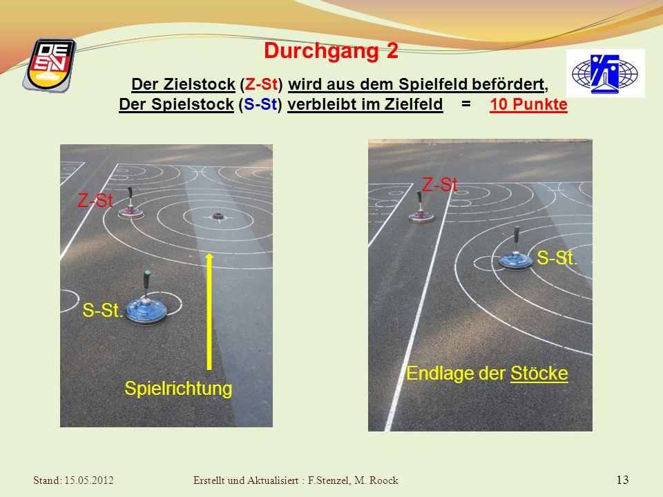 12 Durchgang 2 Der Zielstock (Z-St) wird aus dem Spielfeld befördert, Der Spielstock (S-St) verlässt Zielfeld = 5 Punkte Z-St S-St. Spielrichtung Endl