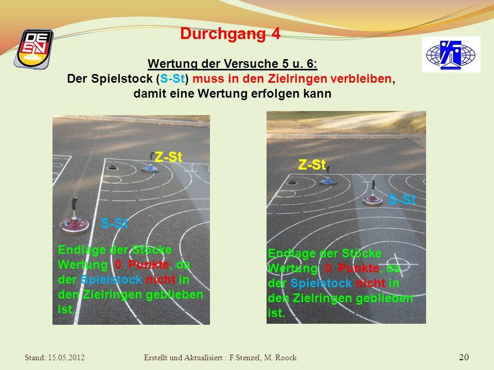 19 Durchgang 4 Wertung der Versuche 5 u. 6: Der Spielstock (S-St) muss in den Zielringen verbleiben, damit eine Wertung erfolgen kann S-St Z-St Lauf d
