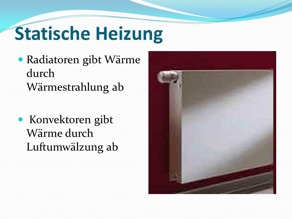 Statische Heizung Radiatoren gibt Wärme durch Wärmestrahlung ab Konvektoren gibt Wärme durch Luftumwälzung ab