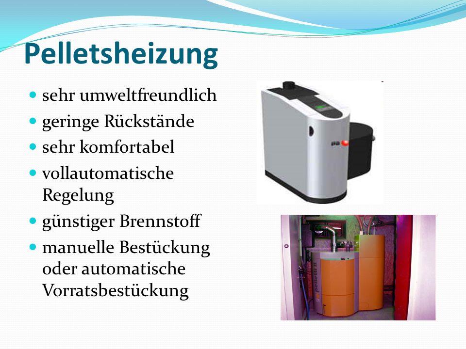 Pelletsheizung sehr umweltfreundlich geringe Rückstände sehr komfortabel vollautomatische Regelung günstiger Brennstoff manuelle Bestückung oder autom