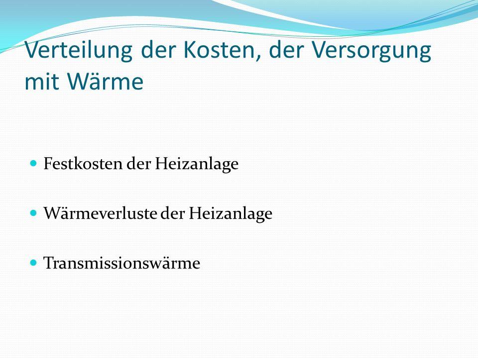 Verteilung der Kosten, der Versorgung mit Wärme Festkosten der Heizanlage Wärmeverluste der Heizanlage Transmissionswärme