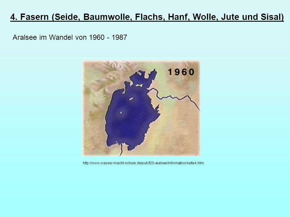 4. Fasern (Seide, Baumwolle, Flachs, Hanf, Wolle, Jute und Sisal) Aralsee im Wandel von 1960 - 1987 http://www.wasser-macht-schule.de/pub/f20-aralsee/