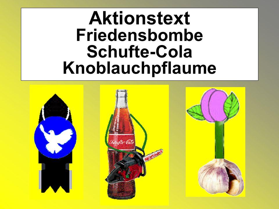 Aktionstext Friedensbombe Schufte-Cola Knoblauchpflaume