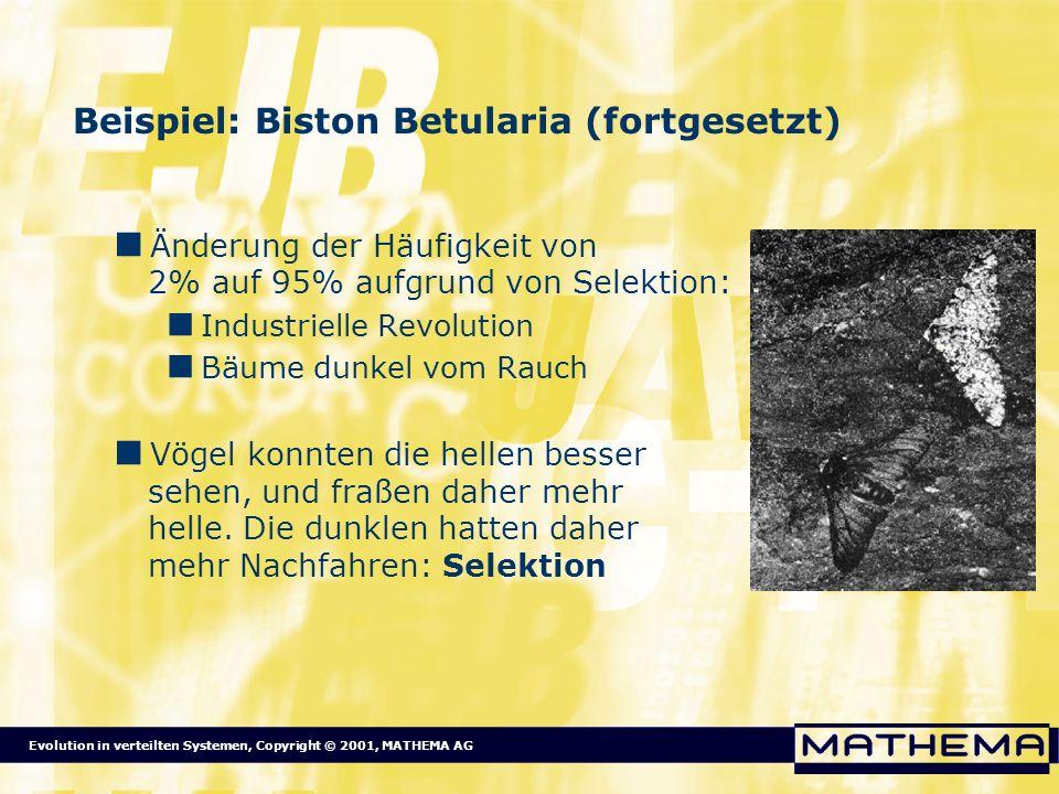 Evolution in verteilten Systemen, Copyright © 2001, MATHEMA AG Beispiel: Biston Betularia (fortgesetzt) Änderung der Häufigkeit von 2% auf 95% aufgrun