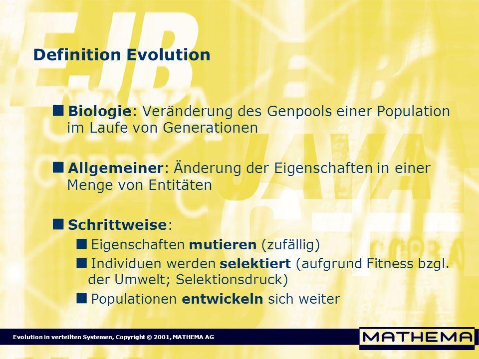 Evolution in verteilten Systemen, Copyright © 2001, MATHEMA AG Definition Evolution Biologie: Veränderung des Genpools einer Population im Laufe von G