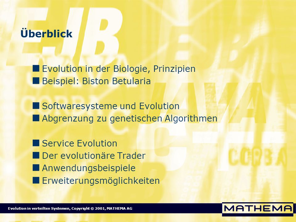 Evolution in verteilten Systemen, Copyright © 2001, MATHEMA AG Überblick Evolution in der Biologie, Prinzipien Beispiel: Biston Betularia Softwaresyst