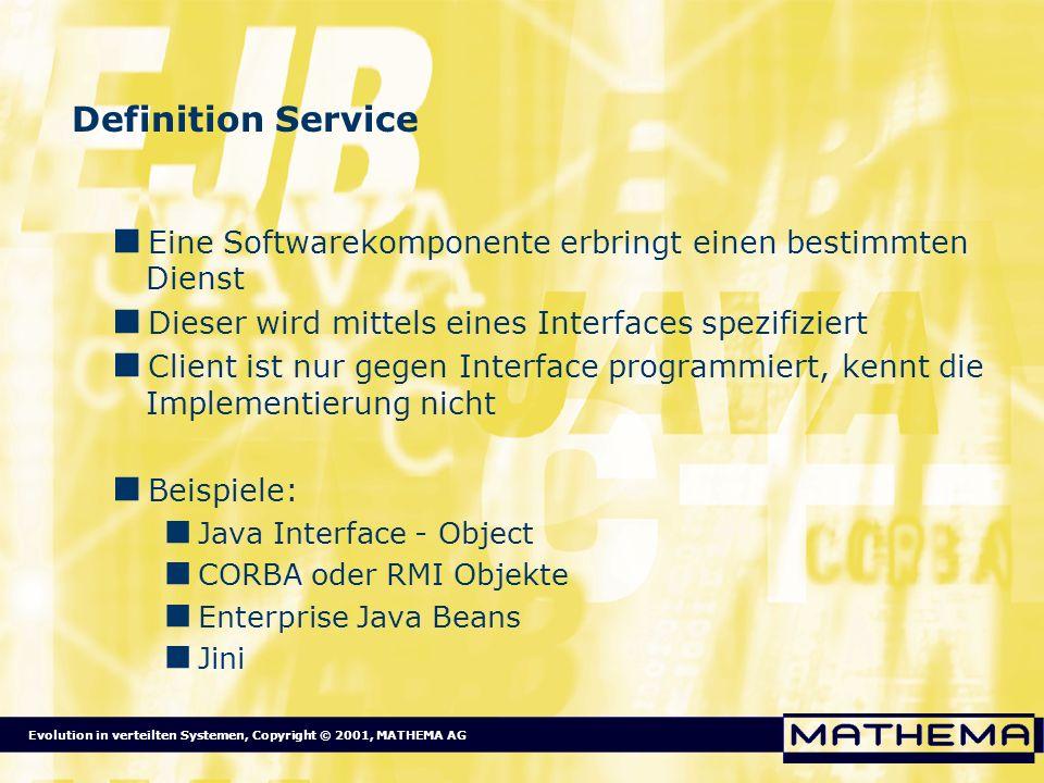 Evolution in verteilten Systemen, Copyright © 2001, MATHEMA AG Definition Service Eine Softwarekomponente erbringt einen bestimmten Dienst Dieser wird