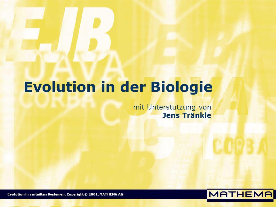 Evolution in verteilten Systemen, Copyright © 2001, MATHEMA AG Evolution in der Biologie Evolution ist der Motor der Entwicklung Sämtliche biologische Entwicklung beruht auf Evolution Offensichtlich funktioniert das.