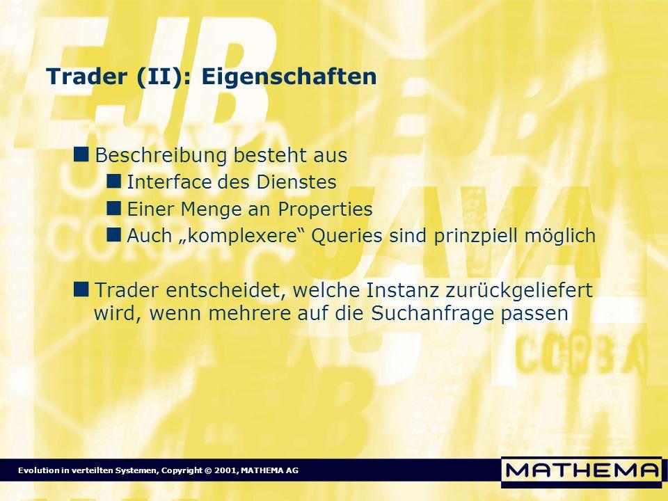 Evolution in verteilten Systemen, Copyright © 2001, MATHEMA AG Trader (II): Eigenschaften Beschreibung besteht aus Interface des Dienstes Einer Menge