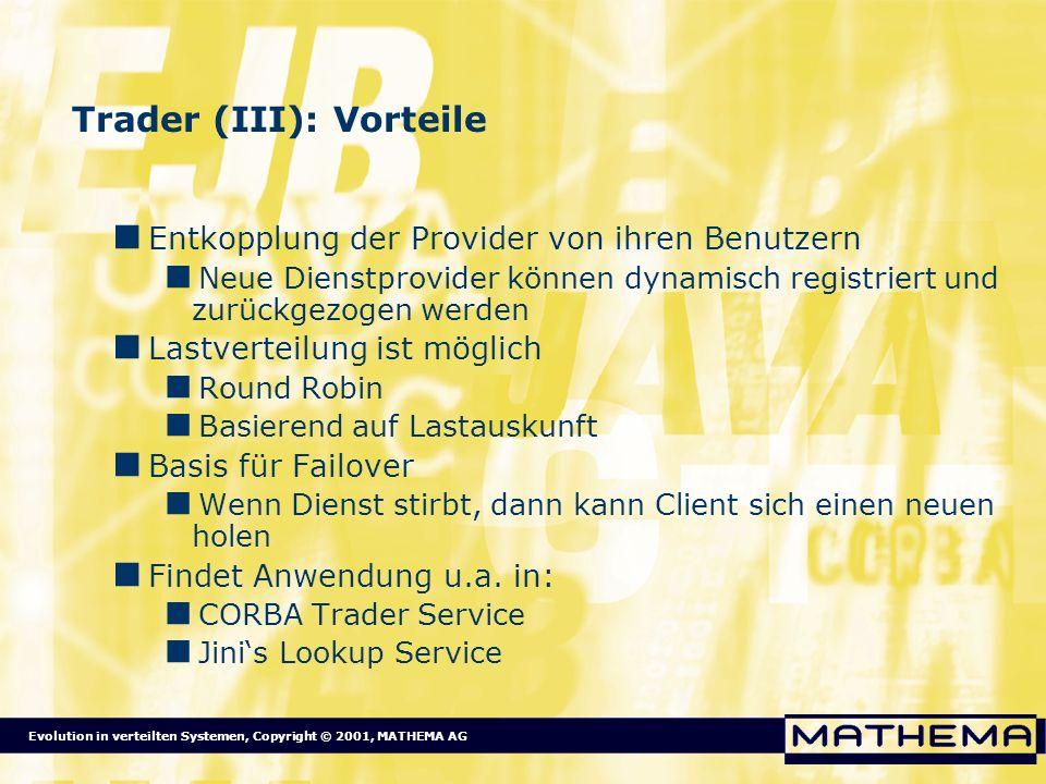 Evolution in verteilten Systemen, Copyright © 2001, MATHEMA AG Trader (III): Vorteile Entkopplung der Provider von ihren Benutzern Neue Dienstprovider