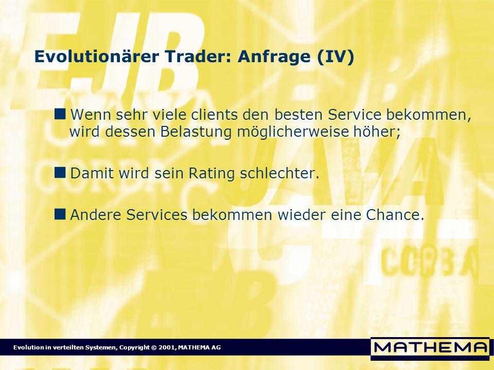Evolution in verteilten Systemen, Copyright © 2001, MATHEMA AG Evolutionärer Trader: Anfrage (IV) Wenn sehr viele clients den besten Service bekommen,