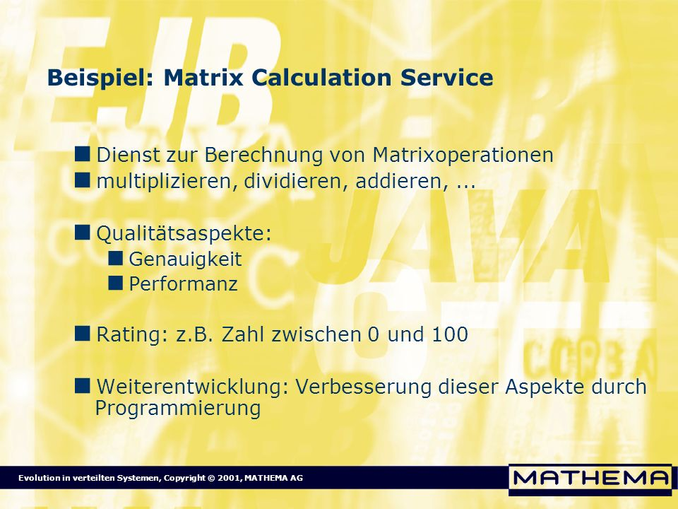 Evolution in verteilten Systemen, Copyright © 2001, MATHEMA AG Beispiel: Matrix Calculation Service Dienst zur Berechnung von Matrixoperationen multip