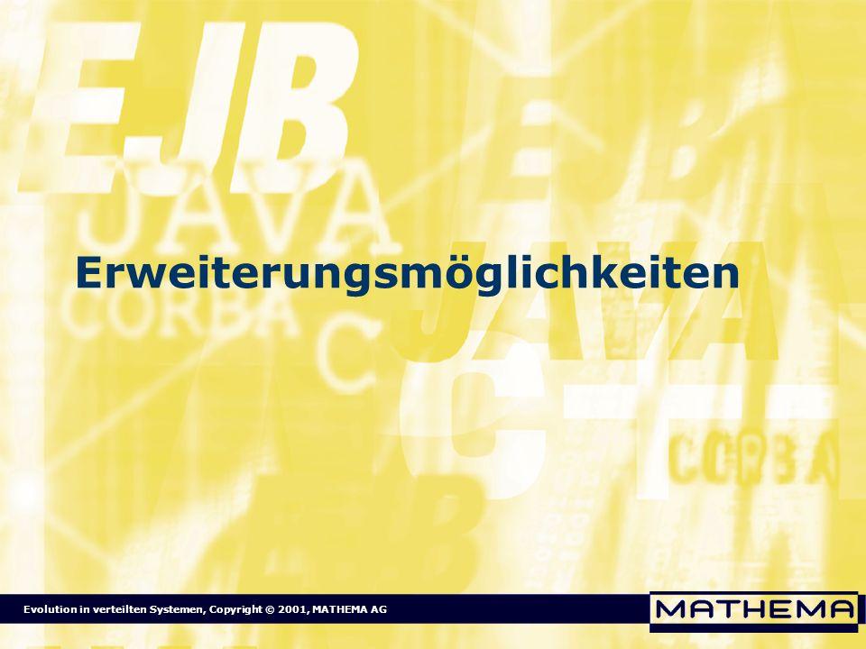 Evolution in verteilten Systemen, Copyright © 2001, MATHEMA AG Erweiterungsmöglichkeiten