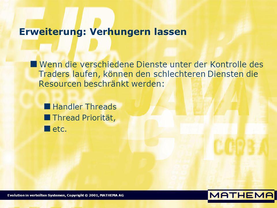 Evolution in verteilten Systemen, Copyright © 2001, MATHEMA AG Erweiterung: Verhungern lassen Wenn die verschiedene Dienste unter der Kontrolle des Tr