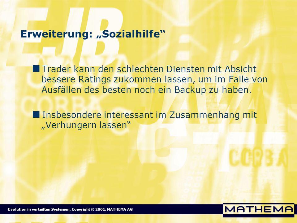 Evolution in verteilten Systemen, Copyright © 2001, MATHEMA AG Erweiterung: Sozialhilfe Trader kann den schlechten Diensten mit Absicht bessere Rating