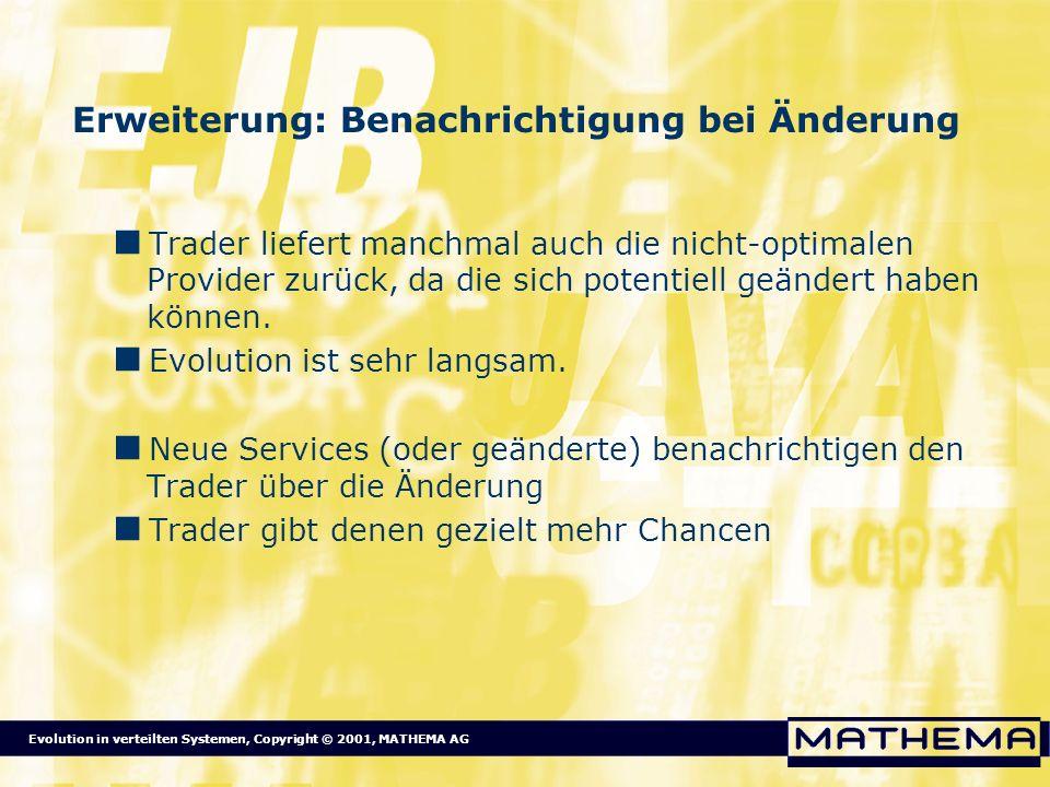 Evolution in verteilten Systemen, Copyright © 2001, MATHEMA AG Erweiterung: Benachrichtigung bei Änderung Trader liefert manchmal auch die nicht-optim