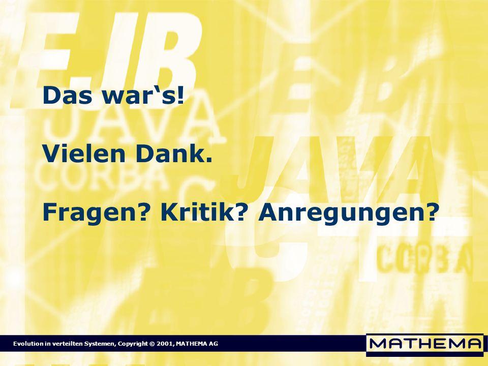 Evolution in verteilten Systemen, Copyright © 2001, MATHEMA AG Das wars! Vielen Dank. Fragen? Kritik? Anregungen?