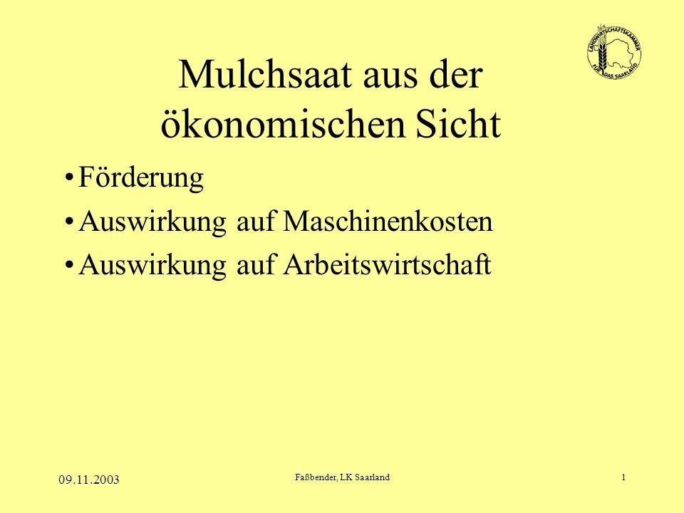 09.11.2003 Faßbender, LK Saarland1 Mulchsaat aus der ökonomischen Sicht Förderung Auswirkung auf Maschinenkosten Auswirkung auf Arbeitswirtschaft