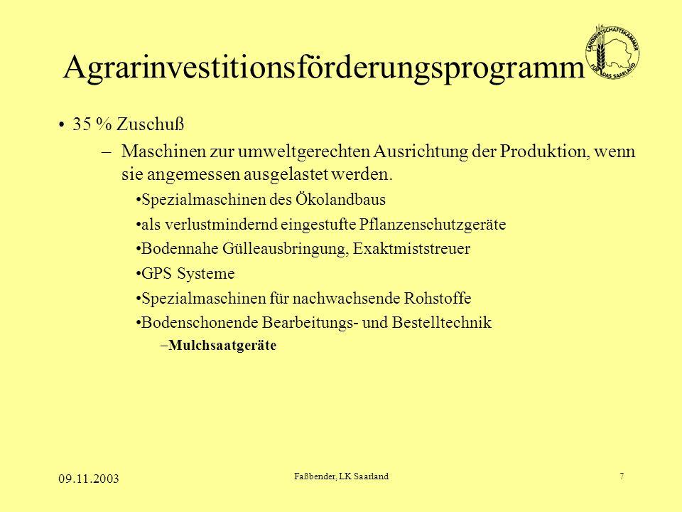 09.11.2003 Faßbender, LK Saarland7 Agrarinvestitionsförderungsprogramm 35 % Zuschuß –Maschinen zur umweltgerechten Ausrichtung der Produktion, wenn sie angemessen ausgelastet werden.