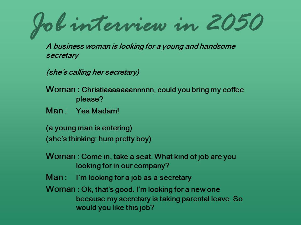 Job interview in 2050 A business woman is looking for a young and handsome secretary (shes calling her secretary) Woman : Christiaaaaaaannnnn, could y