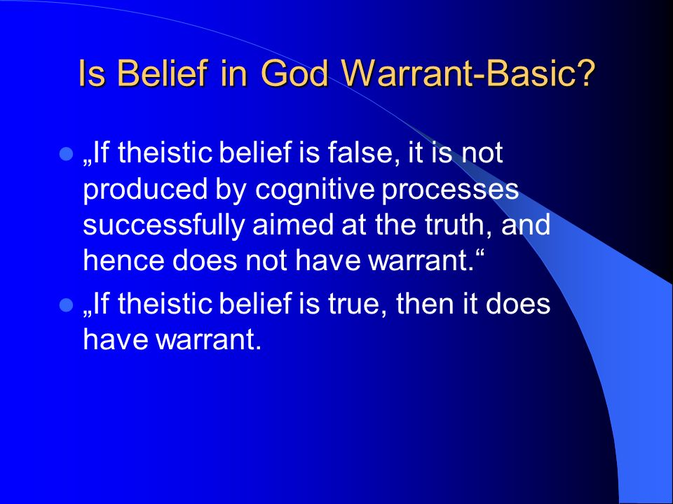 Is Belief in God Warrant-Basic? If theistic belief is false, it is not produced by cognitive processes successfully aimed at the truth, and hence does