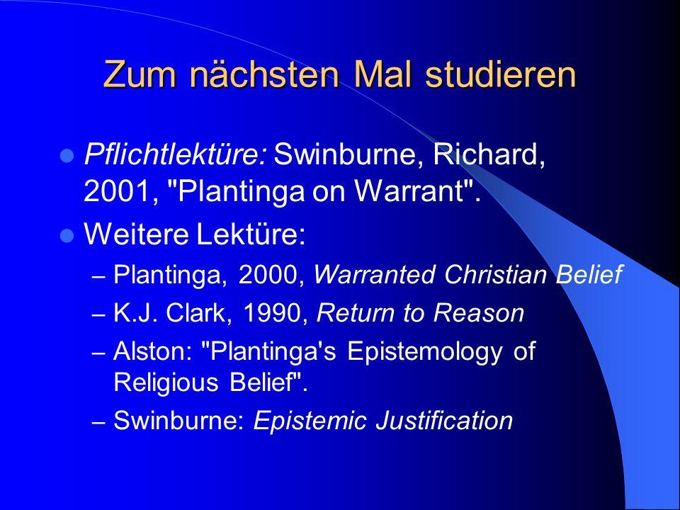 Zum nächsten Mal studieren Pflichtlektüre: Swinburne, Richard, 2001, Plantinga on Warrant .
