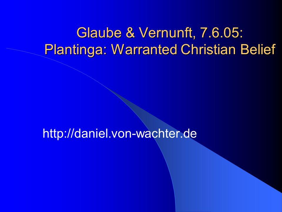 Glaube & Vernunft, 7.6.05: Plantinga: Warranted Christian Belief http://daniel.von-wachter.de