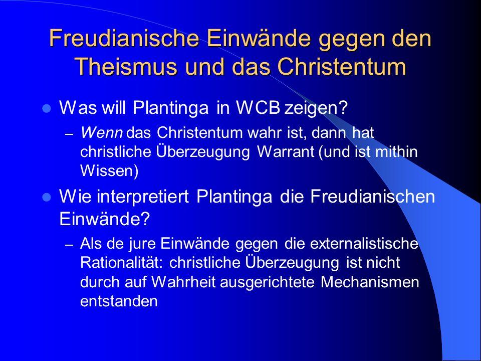 Freudianische Einwände gegen den Theismus und das Christentum Was will Plantinga in WCB zeigen.