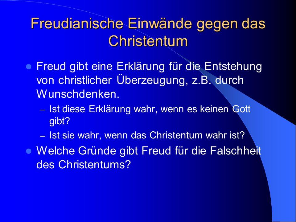 Freudianische Einwände gegen das Christentum Freud gibt eine Erklärung für die Entstehung von christlicher Überzeugung, z.B.