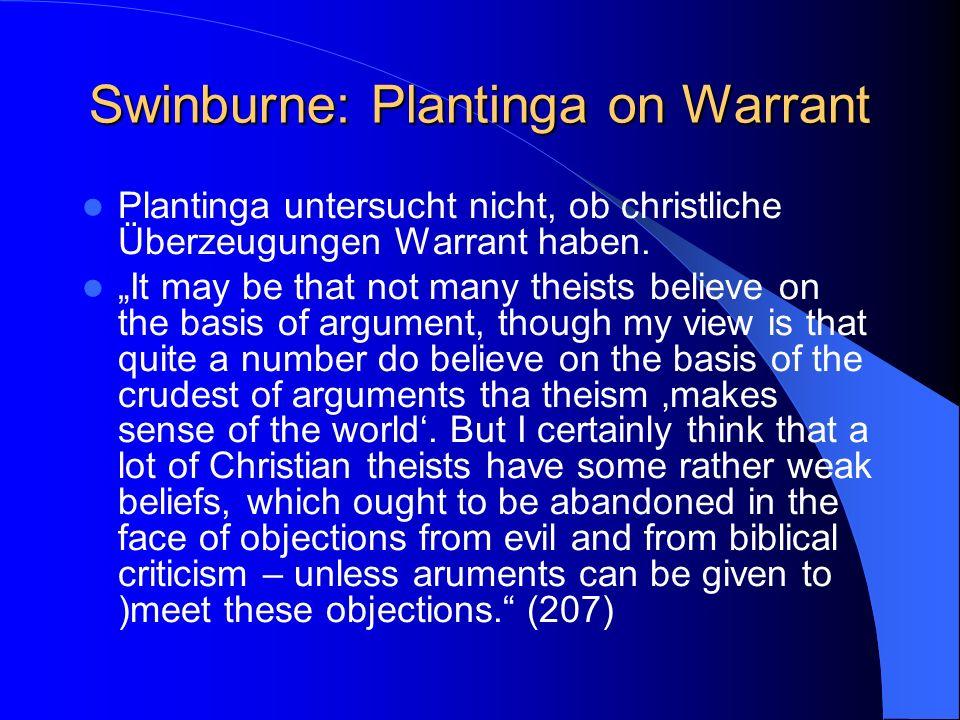 Swinburne: Plantinga on Warrant Plantinga untersucht nicht, ob christliche Überzeugungen Warrant haben.