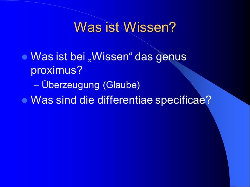 Was ist Wissen. Was ist bei Wissen das genus proximus.