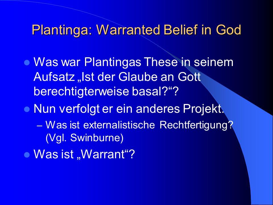 Plantinga: Warranted Belief in God Was war Plantingas These in seinem Aufsatz Ist der Glaube an Gott berechtigterweise basal .