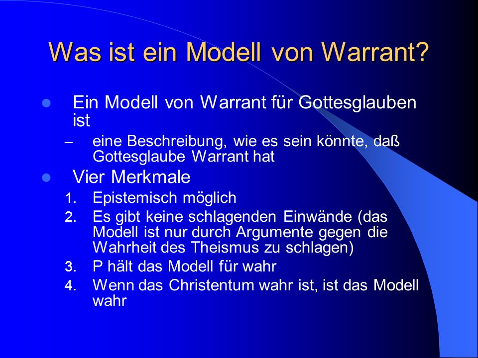 Plantingas Theorie von Warrant A belief enjoys warrant – when it is formed by properly functioning cognitive faculties – in a congenial epistemic environment – according to a design plan successfully aimed at truth (291u)