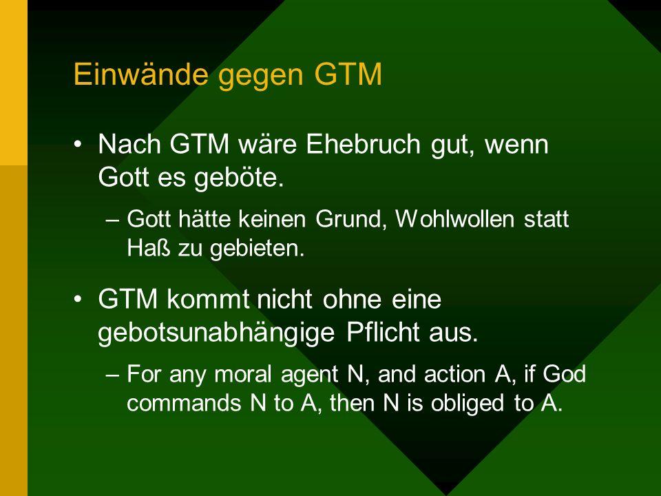 Einwände gegen GTM Nach GTM wäre Ehebruch gut, wenn Gott es geböte.