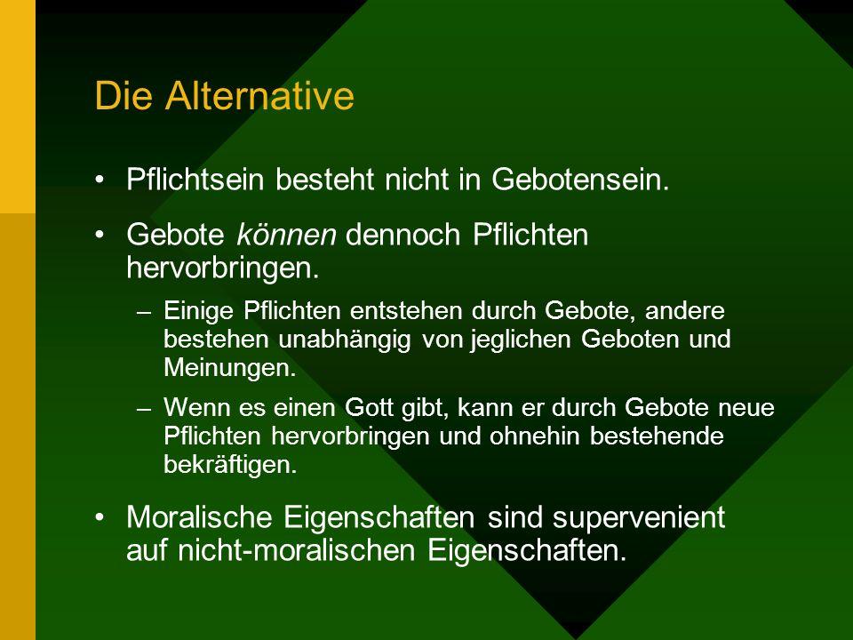 Die Alternative Pflichtsein besteht nicht in Gebotensein.