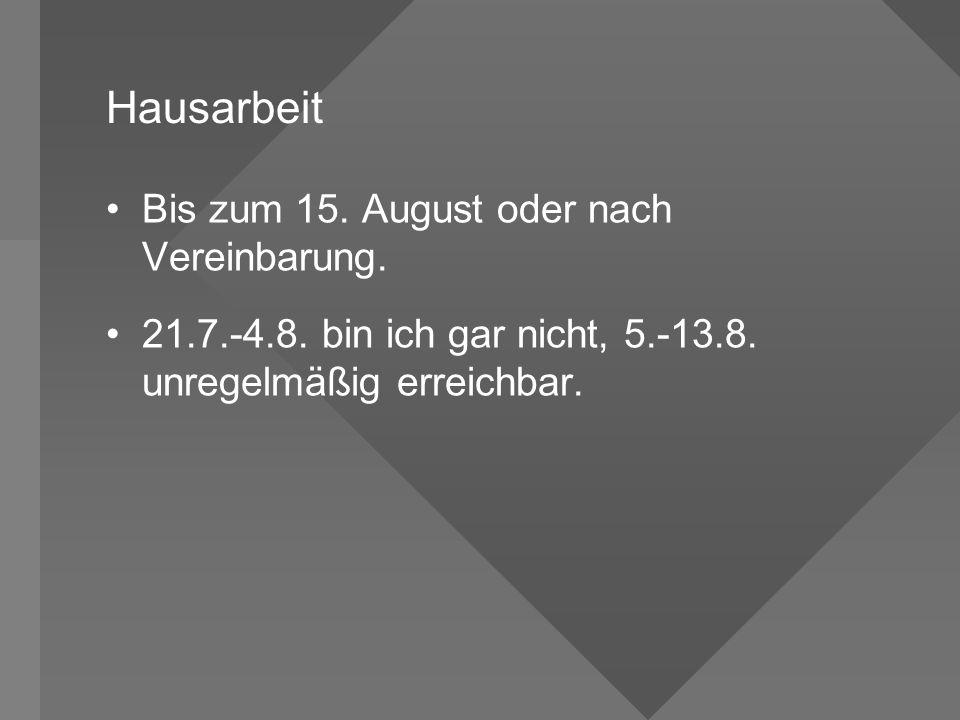 Hausarbeit Bis zum 15. August oder nach Vereinbarung.