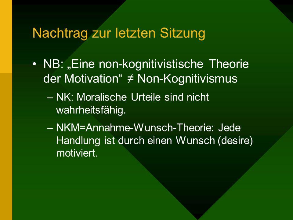 Nachtrag zur letzten Sitzung NB: Eine non-kognitivistische Theorie der Motivation Non-Kognitivismus –NK: Moralische Urteile sind nicht wahrheitsfähig.