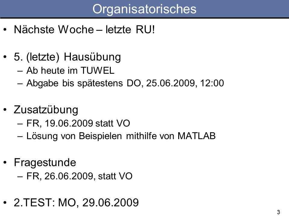 3 Organisatorisches Nächste Woche – letzte RU! 5. (letzte) Hausübung –Ab heute im TUWEL –Abgabe bis spätestens DO, 25.06.2009, 12:00 Zusatzübung –FR,