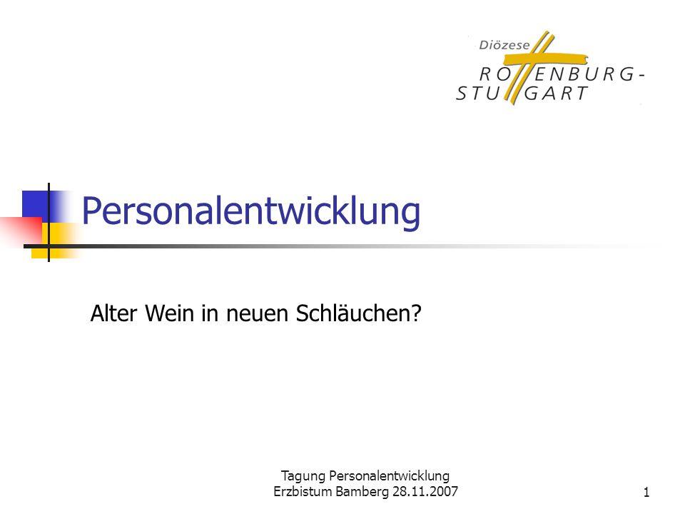 Tagung Personalentwicklung Erzbistum Bamberg 28.11.20071 Personalentwicklung Alter Wein in neuen Schläuchen?