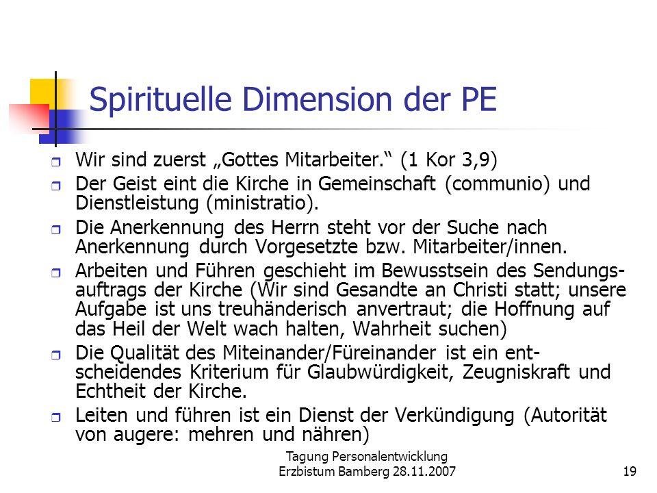 Tagung Personalentwicklung Erzbistum Bamberg 28.11.200719 Spirituelle Dimension der PE Wir sind zuerst Gottes Mitarbeiter. (1 Kor 3,9) Der Geist eint