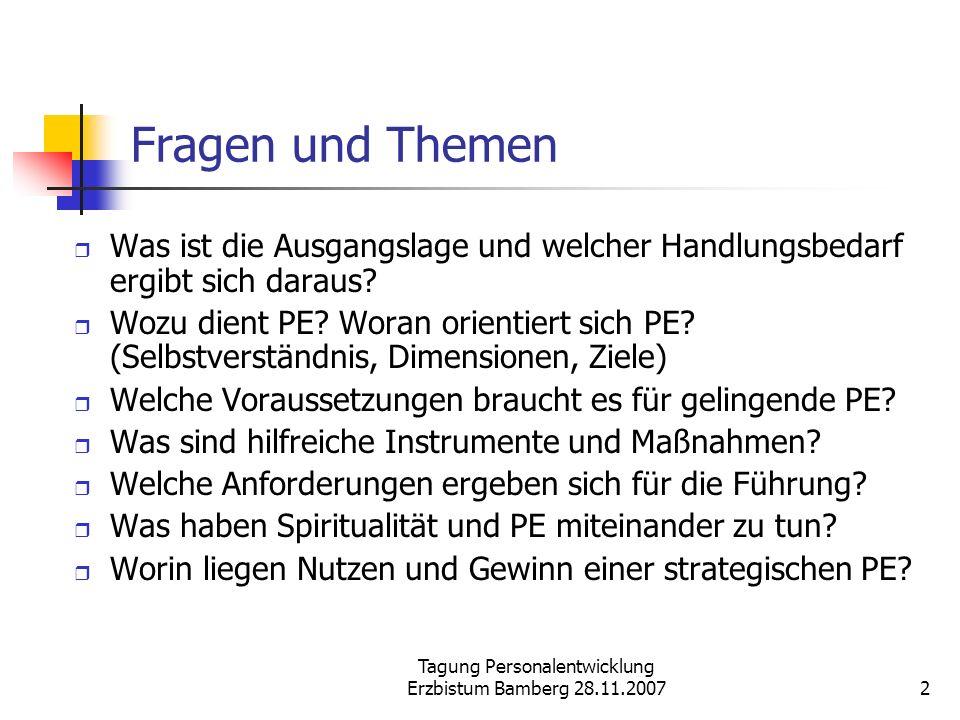 Tagung Personalentwicklung Erzbistum Bamberg 28.11.20072 Fragen und Themen Was ist die Ausgangslage und welcher Handlungsbedarf ergibt sich daraus? Wo