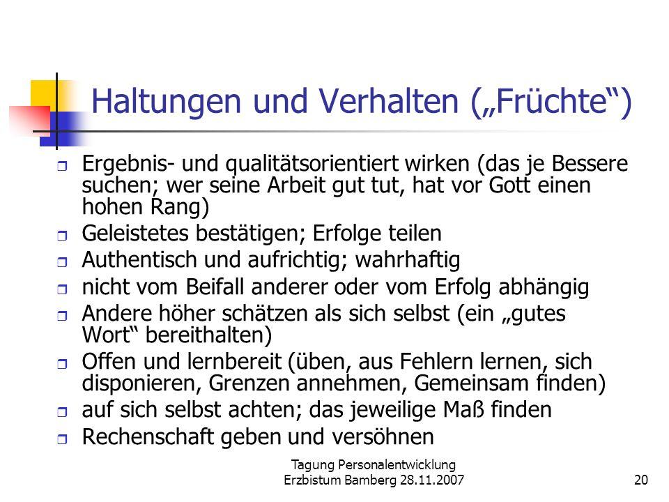 Tagung Personalentwicklung Erzbistum Bamberg 28.11.200720 Haltungen und Verhalten (Früchte) Ergebnis- und qualitätsorientiert wirken (das je Bessere s