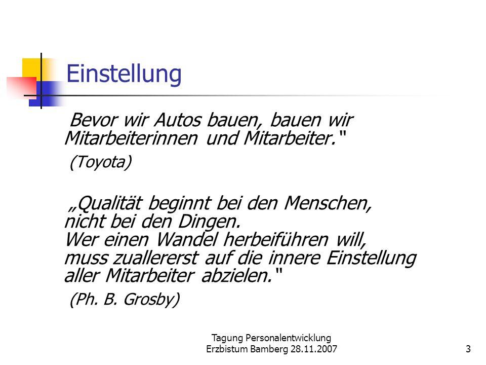 Tagung Personalentwicklung Erzbistum Bamberg 28.11.20073 Einstellung Bevor wir Autos bauen, bauen wir Mitarbeiterinnen und Mitarbeiter. (Toyota) Quali