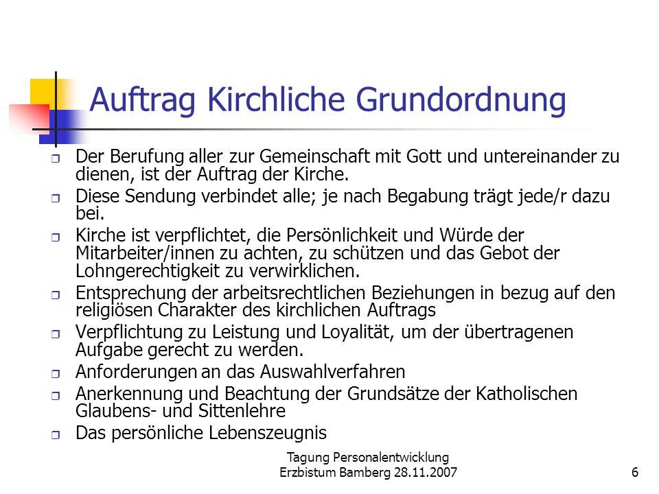 Tagung Personalentwicklung Erzbistum Bamberg 28.11.20076 Auftrag Kirchliche Grundordnung Der Berufung aller zur Gemeinschaft mit Gott und untereinande