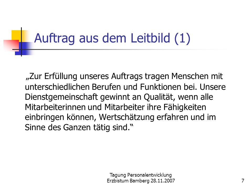 Tagung Personalentwicklung Erzbistum Bamberg 28.11.20077 Auftrag aus dem Leitbild (1) Zur Erfüllung unseres Auftrags tragen Menschen mit unterschiedli