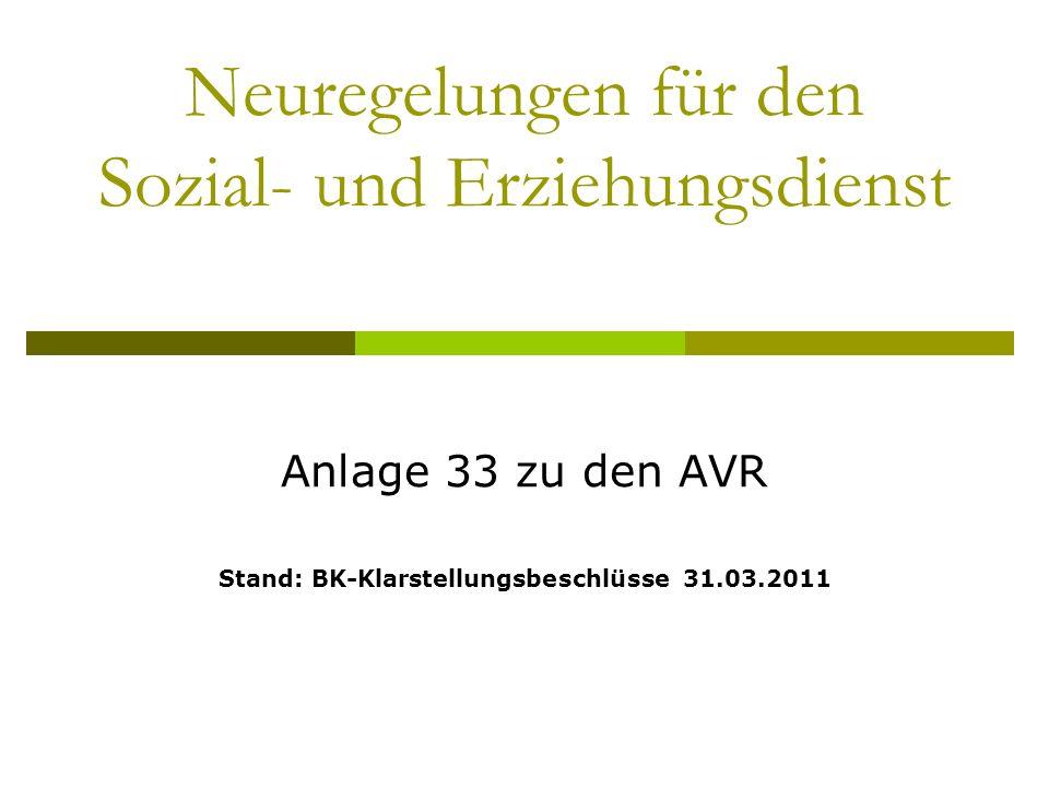 Neuregelungen für den Sozial- und Erziehungsdienst Anlage 33 zu den AVR Stand: BK-Klarstellungsbeschlüsse 31.03.2011